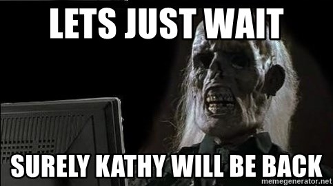 OP will surely deliver skeleton - LEts just wait SUrely KAthy will be back