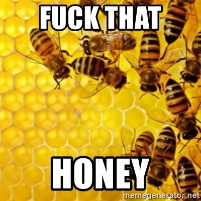 Honeybees - Fuck that  honey
