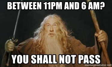 Gandalf - Between 11pm and 6 am? You shall not pass