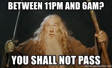 Gandalf - between 11pm and 6am? You Shall Not Pass