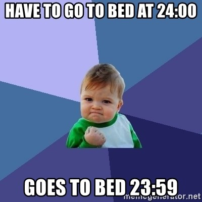 Success Kid - have to go to bed at 24:00 goes to bed 23:59