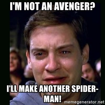 crying peter parker - I'M NOT AN AVENGER? I'LL MAKE ANOTHER SPIDER-MAN!