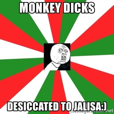ANDY INFANTE  - Monkey dicks Desiccated to jalisa:)