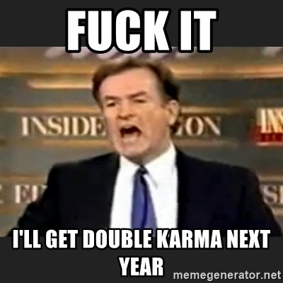 Angry Bill O'Reilly - FUCK IT I'll get double karma next year