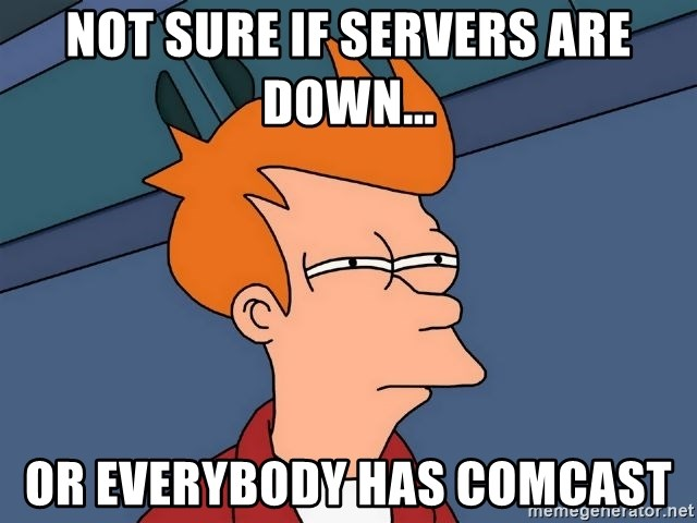 Futurama Fry - Not sure if Servers are down... Or everybody has comcast