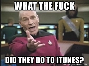 Picard Wtf - What the fuck did they do to itunes?