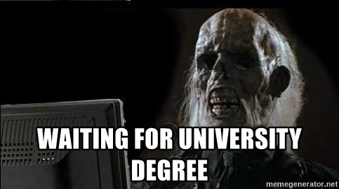 OP will surely deliver skeleton - WAITING FOR UNIVERSITY DEGREE