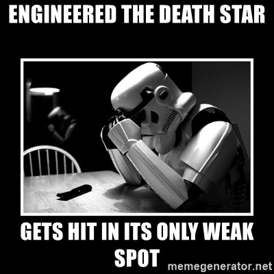 Sad Trooper - engineered the death star gets hit in its only weak spot