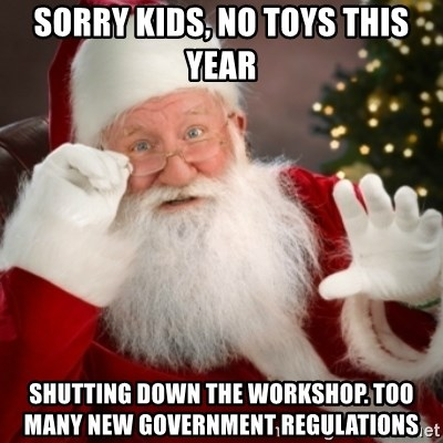 Santa claus - sorry kids, no toys this year shutting down the workshop. too many new government regulations