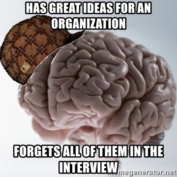 Scumbag Brain - Has great ideas for an organization Forgets all of them in the interview