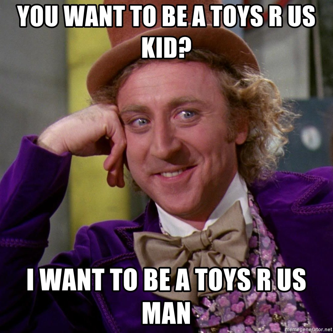 You Want To Be A Toys R Us Kid I Want To Be A Toys R Us Man Willy