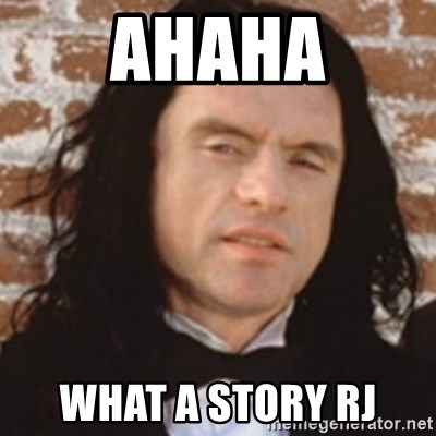 Disgusted Tommy Wiseau - ahaha what a story rj