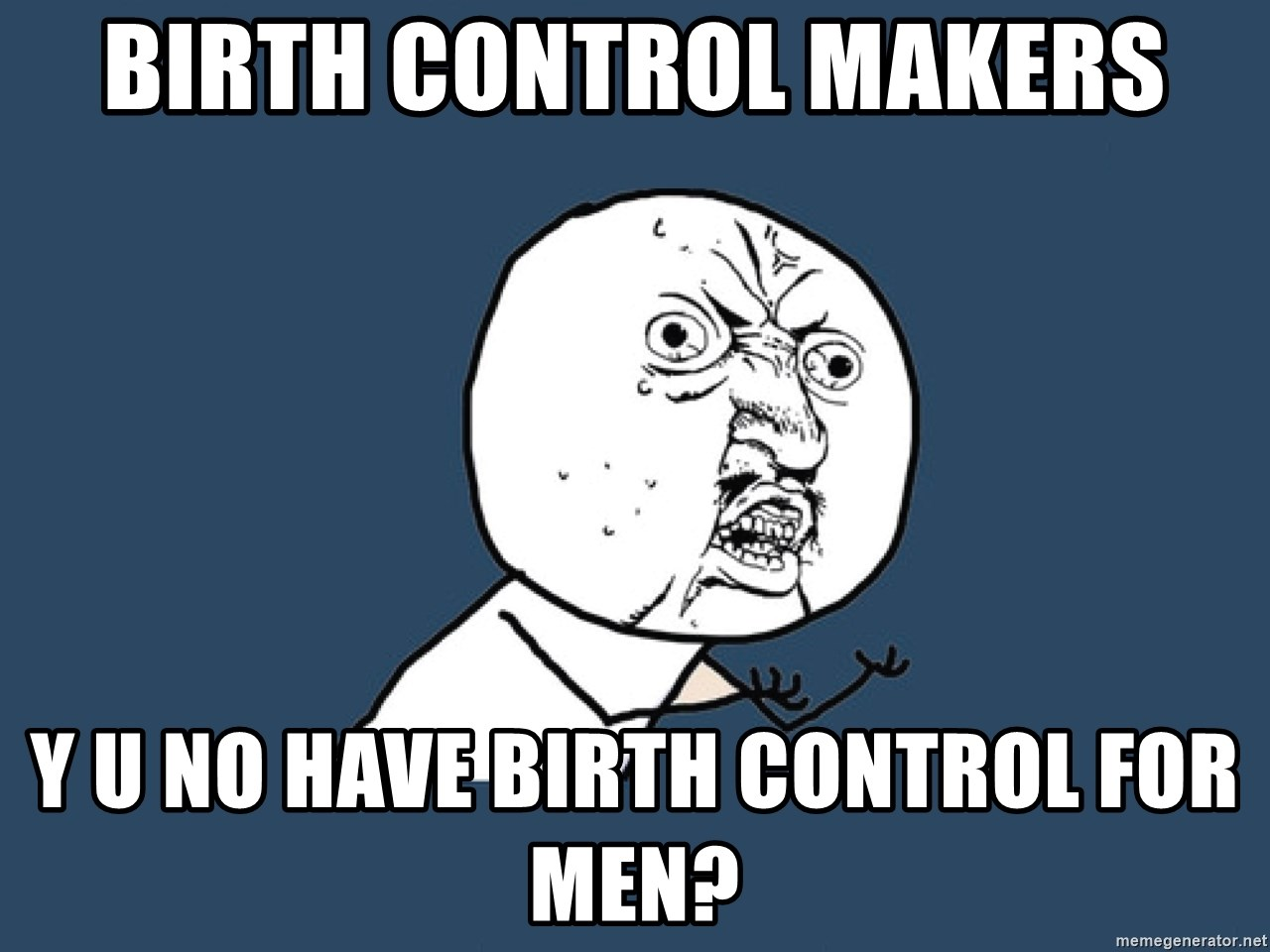 Y U No - birth control makers y u no have birth control for men?