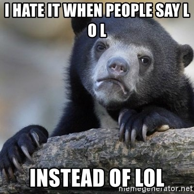 Confession Bear - I hate it when people say L O L Instead of lol