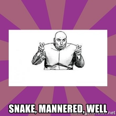 'dr. evil' air quote - Snake, Mannered, Well