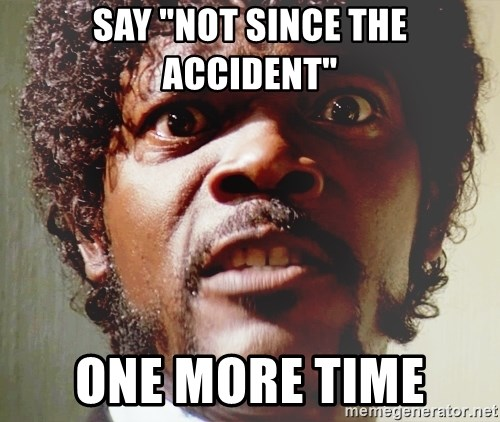 """Mad Samuel L Jackson - Say """"Not SInce the accident"""" one more time"""