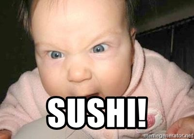 Angry baby - SUSHI!