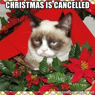 Grumpy Christmas Cat - Christmas is Cancelled