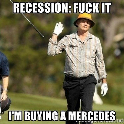 Fuck It Bill Murray - recession: Fuck it i'm buying a mercedes