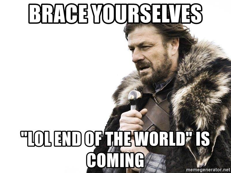 """Winter is Coming - Brace yourselves """"lol end of the world"""" is coming"""