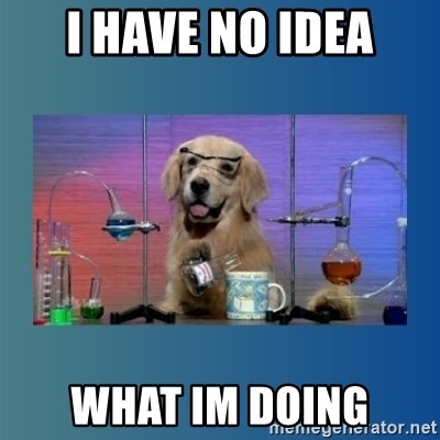 Chemistry Dog - I HAVE NO IDEA WHAT IM DOING