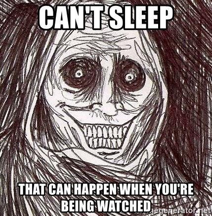 Horrifying House Guest - can't sleep thAT can happen when you're being watched