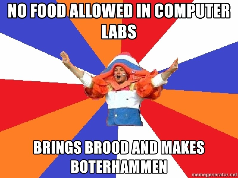 dutchproblems.tumblr.com - NO food allowed in computer labs brings brood and makes boterhammen