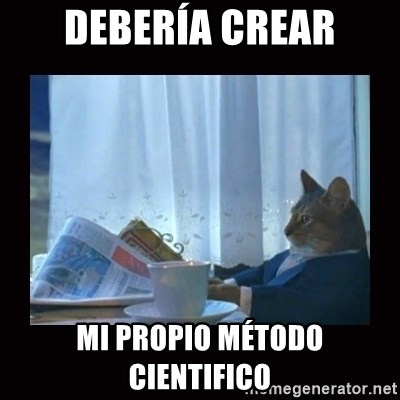 i should buy a boat cat - debería crear mi propio MÉTODO cientifico
