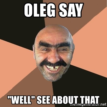 """Provincial Man - oleg say """"Well"""" see about that"""