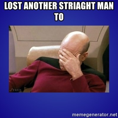 Picard facepalm  - Lost another Striaght man to