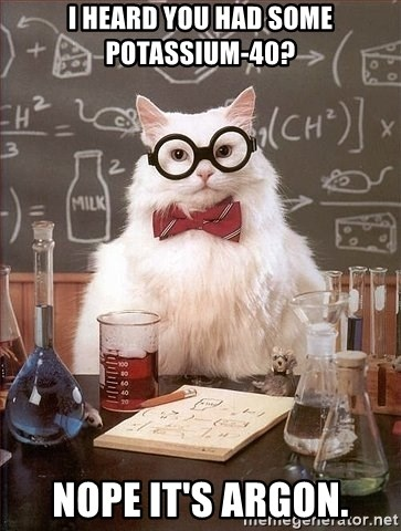 Chemistry Cat - i heard you had some potassium-40? nope it's argon.