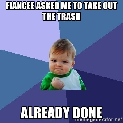 Success Kid - Fiancee asked me to take out the trash already done