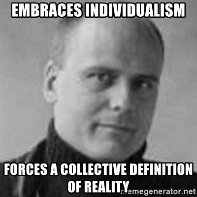Stefan Molyneux  - Embraces individualism Forces a collective definition OF reality