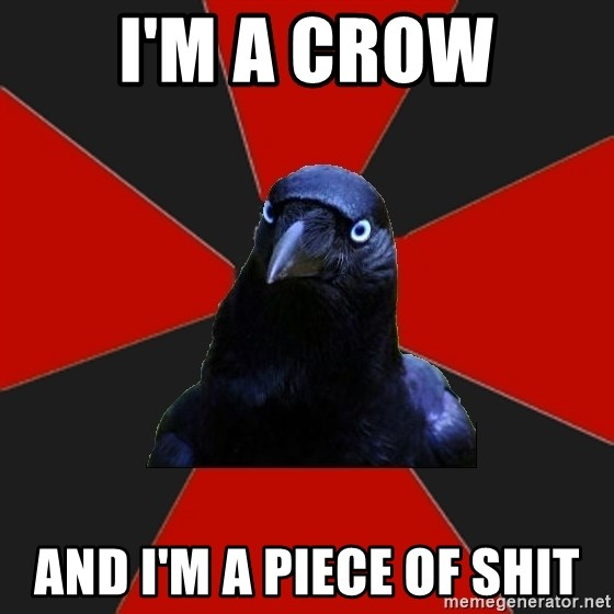 Gothiccrow - I'm A CROW And I'M A Piece of SHIT
