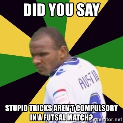 Rodolph Austin - DID YOU SAY STUPID TRICKS AREN'T COMPULSORY IN A FUTSAL MATCH?