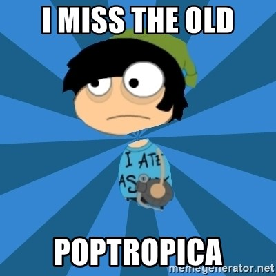 I MISS THE OLD POPTROPICA - Poptropican | Meme Generator