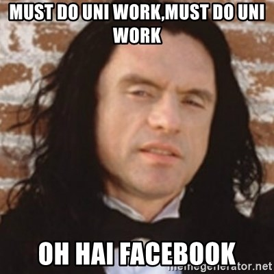 Disgusted Tommy Wiseau - MUST DO UNI WORK,MUST DO UNI WORK OH HAI FACEBOOK