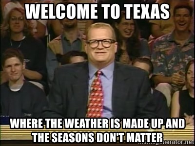 DrewCarey - Welcome TO teXAS wHERE THE WEATHER IS MADE UP AND THE SEASONS DON'T MATTER