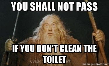 Gandalf - You shall not pass If you don't clean the toilet