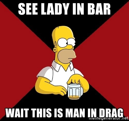 Homer Jay Simpson - see lady in bar wait this is man in drag