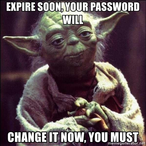 Advice Yoda - Expire soon, your password will change it now, you must