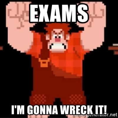 Wreck-It Ralph  - Exams I'm gonna wreck it!