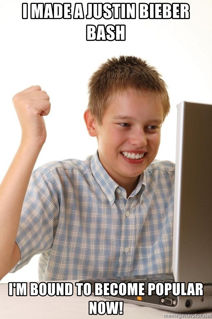 First Day on the internet kid - I made a justin Bieber bash I'm bound to become popular now!