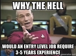 Picard Wtf - Why the hell Would an entry Level job require 3-5 years experience