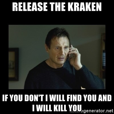 I will find you and kill you - release the kraken if you don't i will find you and i will kill you