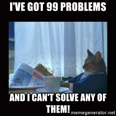 i should buy a boat cat - i've got 99 problems and i can't solve any of them!
