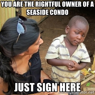 skeptical black kid - YOU ARE THE RIGHTFUL OWNER OF A seaside CONDO   just sign here