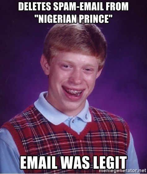 "Bad Luck Brian - deletes spam-email from ""nigerian prince"" email was legit"