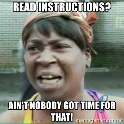 Sweet Brown Meme - read instructions? ain't nobody got time for that!