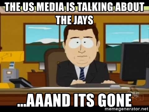 Aand Its Gone - The uS Media is talking about the jays ...aaand its gone